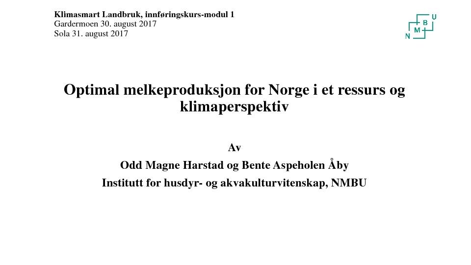 Optimal melkeproduksjon for Norge i et ressurs og klimaperspektiv. Ved Odd Magne Harstad og Bente Aspeholen Åby, NMBU